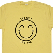 Eat Shit and Die T Shirt Offensive Shirt Saying Rude Slogan Funny 80s Graphic Bathroom Humor Tee