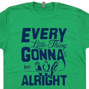 Every Little Thing Gonna Be Alright T Shirt