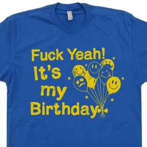 Fuck Yeah It's My Birthday T Shirt Funny Birthday T Shirt Offensive T Shirt