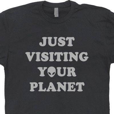 Just Visiting Your Planet Alien T Shirt