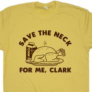 Funny Thanksgiving T Shirt Save The Neck For Me Clark T Shirt Quote