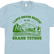 Motor Boatin' in the Grand Tetons T Shirt