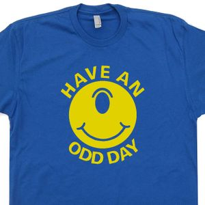 Have an Odd Day T Shirt Weird T Shirt Hippie T Shirt Deadhead T Shirts