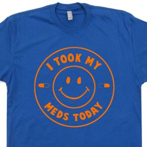 I Took My Meds Today T Shirt Funny Marijuana Shirt Adderall T Shirt