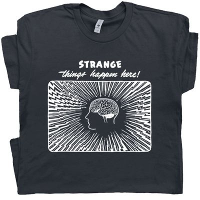 Strange Things Happen Here T Shirt