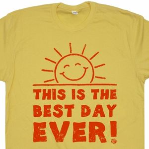 This Is The Best Day Ever Shirt Positive Message Tee Sunshine T Shirt