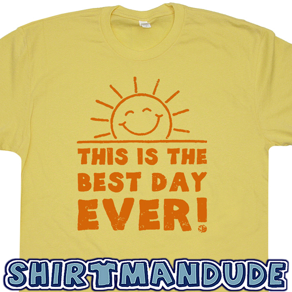 450cb1aa4 This is The Best Day Ever T Shirt | Funny T Shirt | Funny Shirt Saying