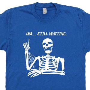 Um Still Waiting Sarcastic Shirts Funny T Shirt Saying Rude Shirt Hilarious Shirt Funny Sarcastic Comment