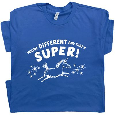You're Different and That's Super T Shirt