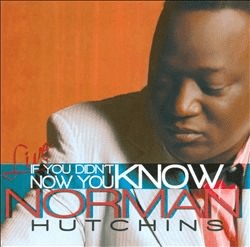 NORMAN HUTCHINS IF YOU DIDNT KNOW NOW YOU KNOW - Original CD