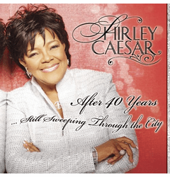 SHIRLEY CAESAR AFTER 40 YEARS STILL SWEEPING THROUGH THE CITY - Original CD
