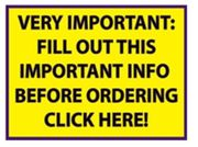 IMPORTANT - FILL IN THIS INFORMATION BEFORE YOU ORDER