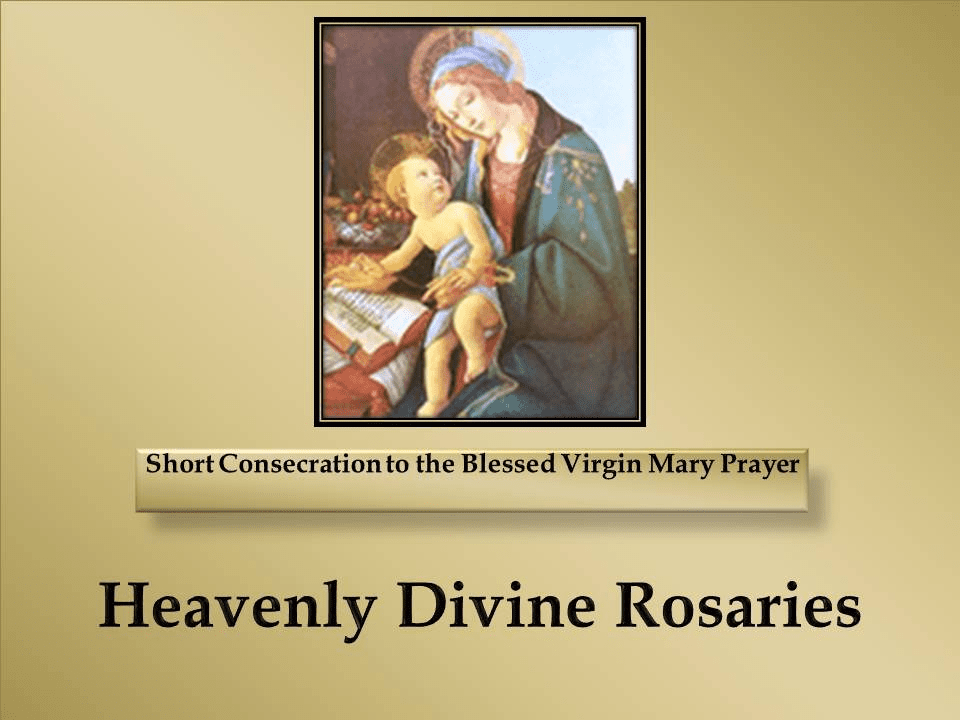 A Short Consecration to the Blessed Virgin Mary Prayer