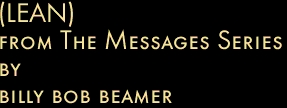 (LEAN) from The Messages Series by billy bob beamer
