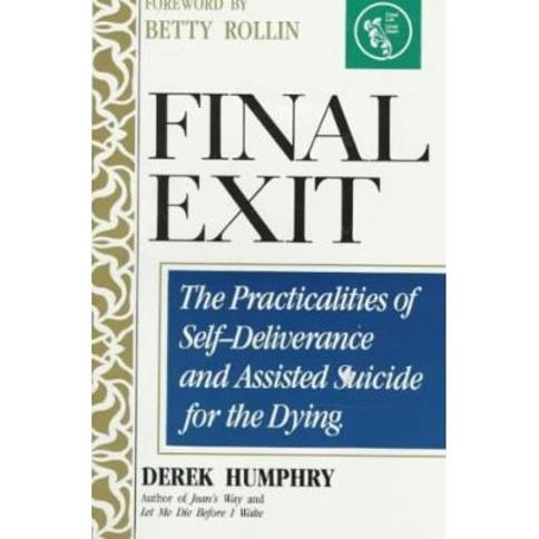 Final Exit: The Practicalities of Self-Deliverance and Assisted Suicide for the Dying by Derek Humphry (1991-03-06)
