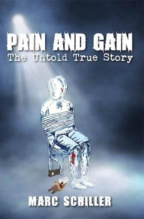 "This book cover released by Marc Schiller shows the self published book, ""Pain and Gain. The Untold True Story"". Marc Schiller was abducted and tortured for a month by a South Florida gang in 1994. The gang also killed two people. The kidnapping has been made into a movie starring Mark Wahlberg and Dwayne ""The Rock"" Johnson. It opens April 26th. (AP Photo/Marc Schiller)"