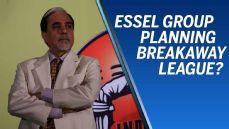 Breakaway league on the cards for Essel Group?