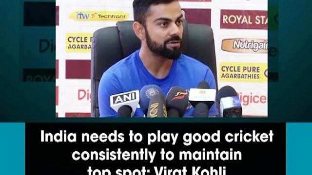 India needs to play good cricket consistently to maintain top spot: Virat Kohli
