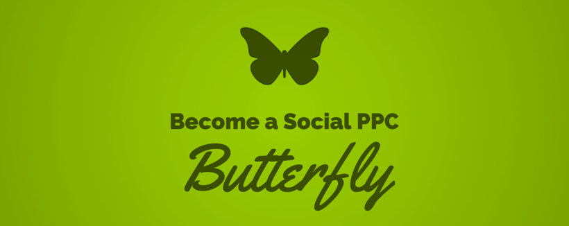 Marketing Metamorphosis: Becoming A Social PPC Butterfly