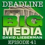 Deadline Big Media With David Lieberman, Episode 41