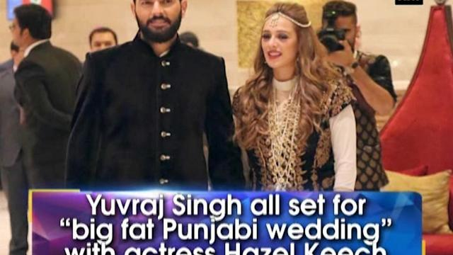 "Yuvraj Singh all set for ""big fat Punjabi wedding"" with actress Hazel Keech"