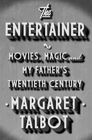 "This book cover image released by Riverhead shows, ""The Entertainer: Movies, Magic, and My Father's Twentieth Century,""  by Margaret Talbot. (AP Photo/Riverhead)"