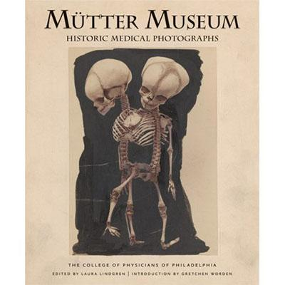 The Mutter Museum Historical Medical Photographs, The College of Physicians of Philadelphia