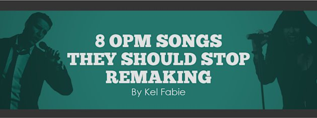 8 OPM Songs They Should Stop Remaking