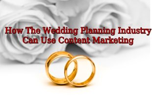 How The Wedding Planning Industry Can Use Content Marketing image How The Wedding Planning Industry Can Use Content Marketing
