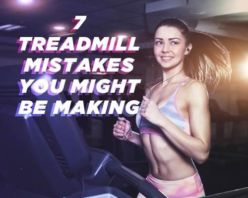 Treadmill Mistakes You Might Be Making