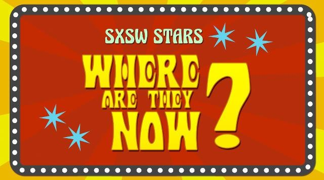 South by Southwest Stars: Where Are They Now?