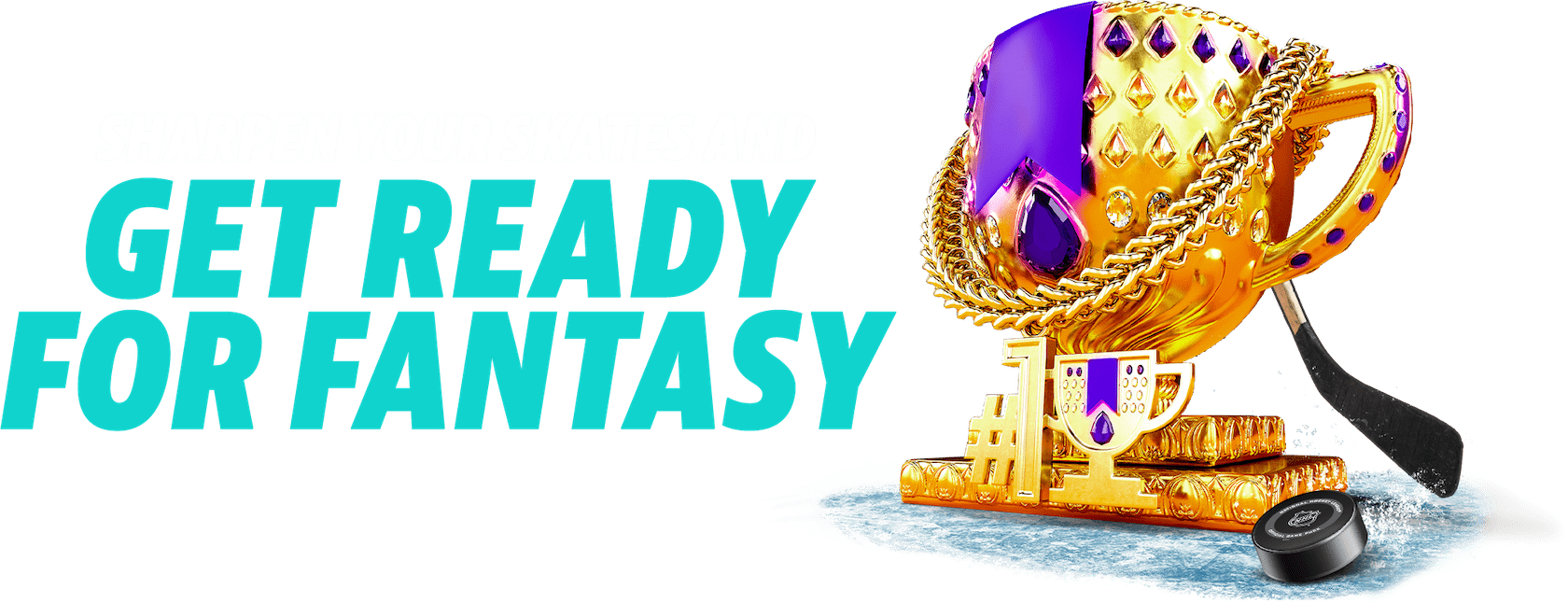 Trophy; Sharpen your skates and get ready for fantasy