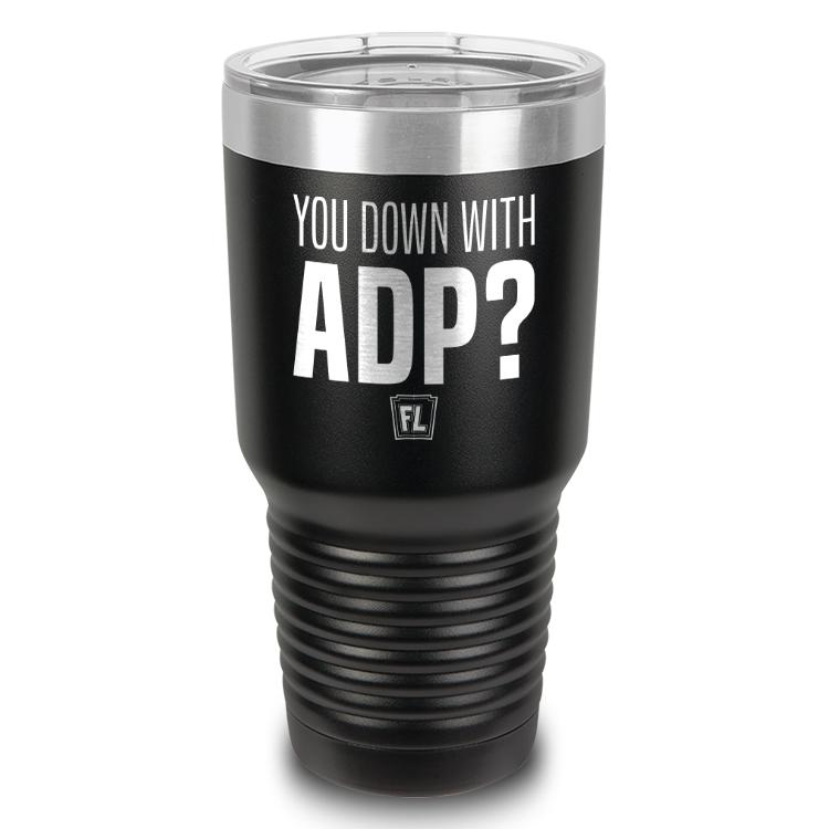 Buy Tumbler with printed text saying You Down with ADP?. Get 15% off with code Yahoo15FL