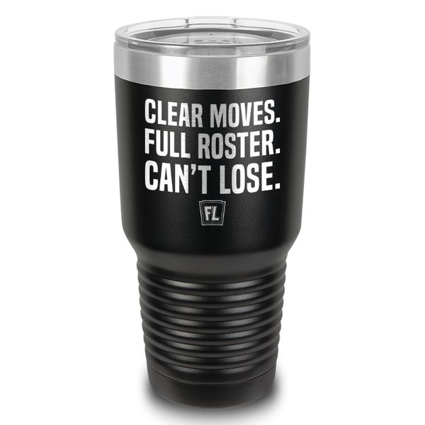 Buy Tumbler with printed text saying Clear Moves. Full Roster. Can't Lose.. Get 15% off with code Yahoo15FL