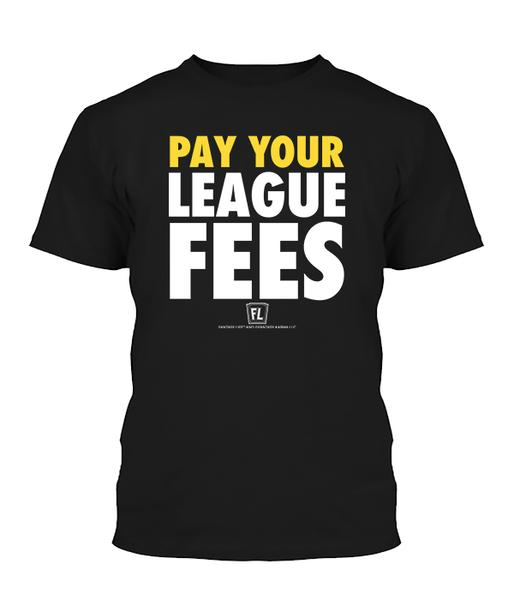 Buy T-shirt with printed text saying Pay Your League Fees. Get 15% off with code Yahoo15FL