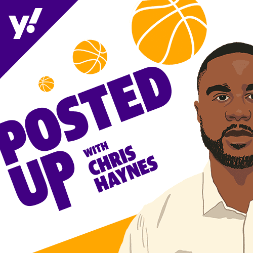 Posted Up Podcast with Chris Haynes on Yahoo Sports