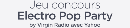 Jeu concours Electro Pop Party by Virgin Radio avec Yahoo