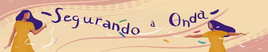 """A ilustração mostra duas pessoas. Uma pessoa está de braços abertos a direita enquanto a outra está olhando para trás com os braços abaixados. Entre elas a frase """"segurando a onda"""" está escrita em curvas, formando a impressão de uma onda."""