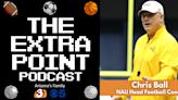 The Extra Point Podcast: NAU head football coach Chris Ball