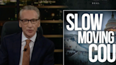 Bill Maher explains how he thinks America can stop Trump's 'slow-moving coup'