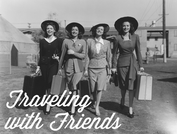 Tips for traveling with friends... and staying friends.
