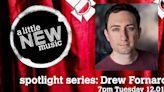 A Little New Music's Spotlight Series Presents Drew Fornarola