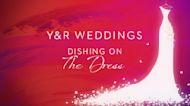 Y&R Weddings: Dishing On The Dress