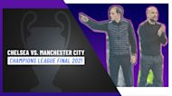 Champions League Final   Manchester City Vs. Chelsea: What You Need To Know