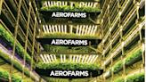 Indoor farming co AeroFarms drops plans to go public via SPAC merger