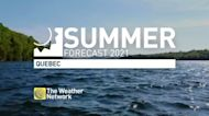 Quebec's 2021 Summer Forecast: If you like the heat this could be the year for you