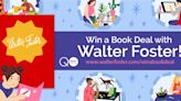 Win a Book Deal With Walter Foster Publishing and Teach Others How to Create Art