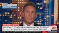 American stuck in Afghanistan tells Chris Cuomo 'I don't believe in anybody anymore'