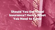 Should You Get Flood Insurance? Here's What You Need to Know