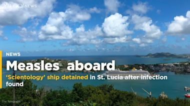 'Scientology' cruise ship detained in St. Lucia after discovery of measles outbreak